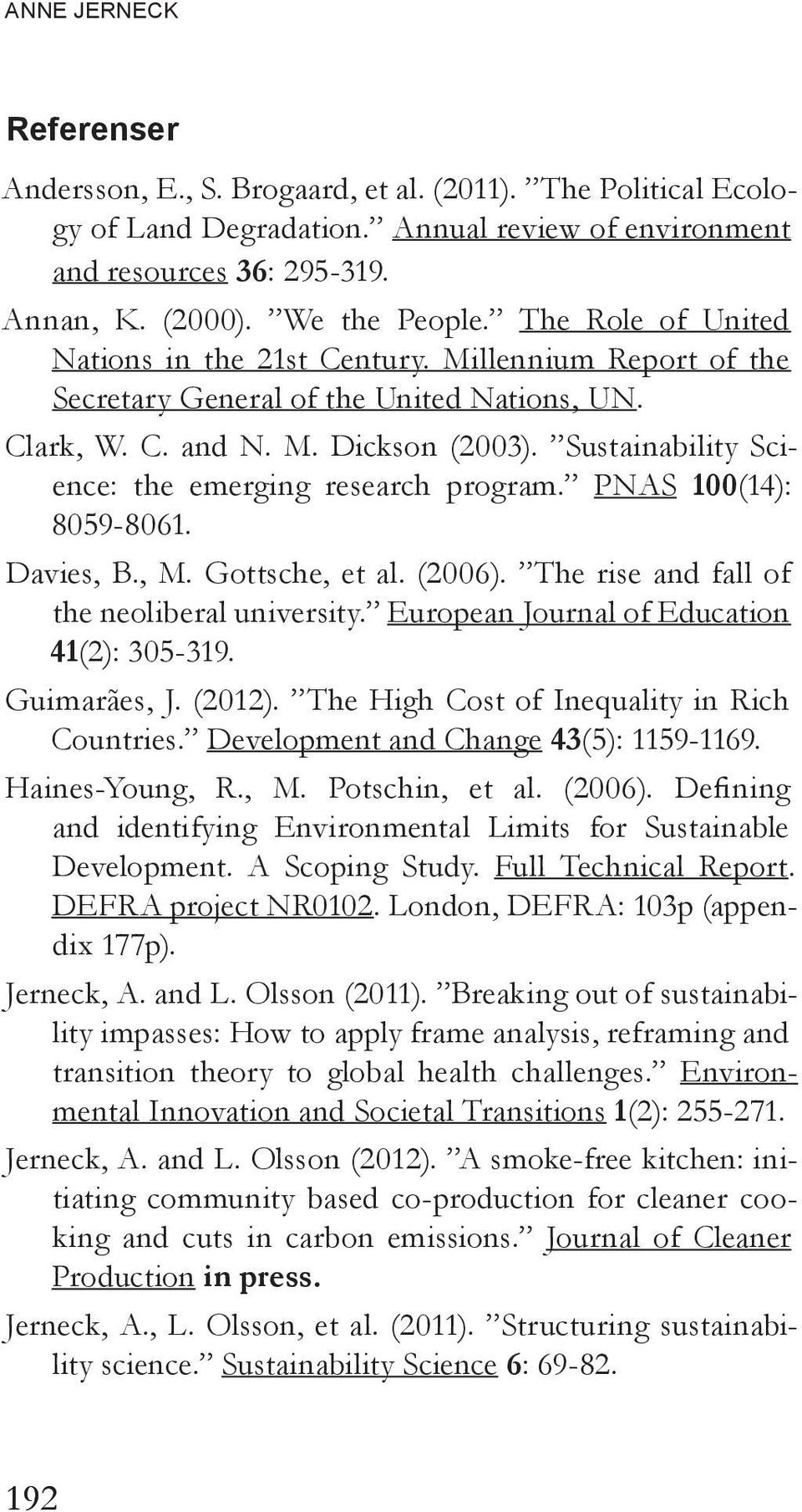 Sustainability Science: the emerging research program. PNAS 100(14): 8059-8061. Davies, B., M. Gottsche, et al. (2006). The rise and fall of the neoliberal university.