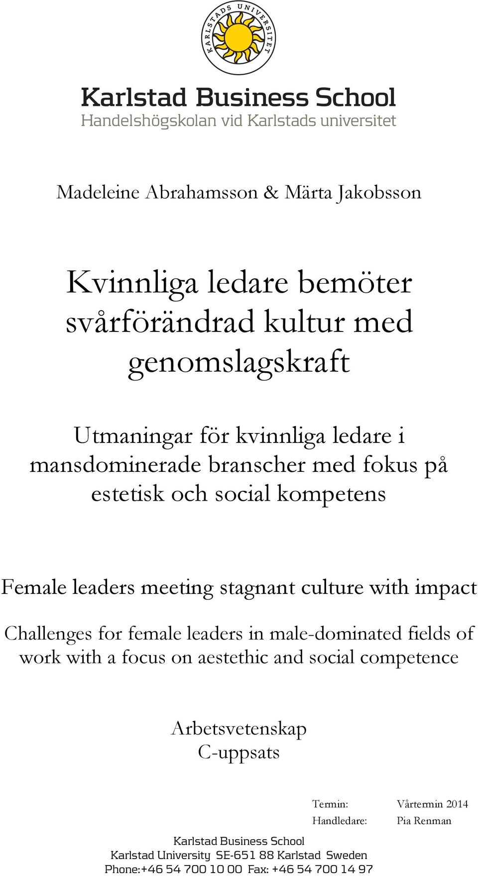 leaders in male-dominated fields of work with a focus on aestethic and social competence Arbetsvetenskap C-uppsats Karlstad Business School Karlstad