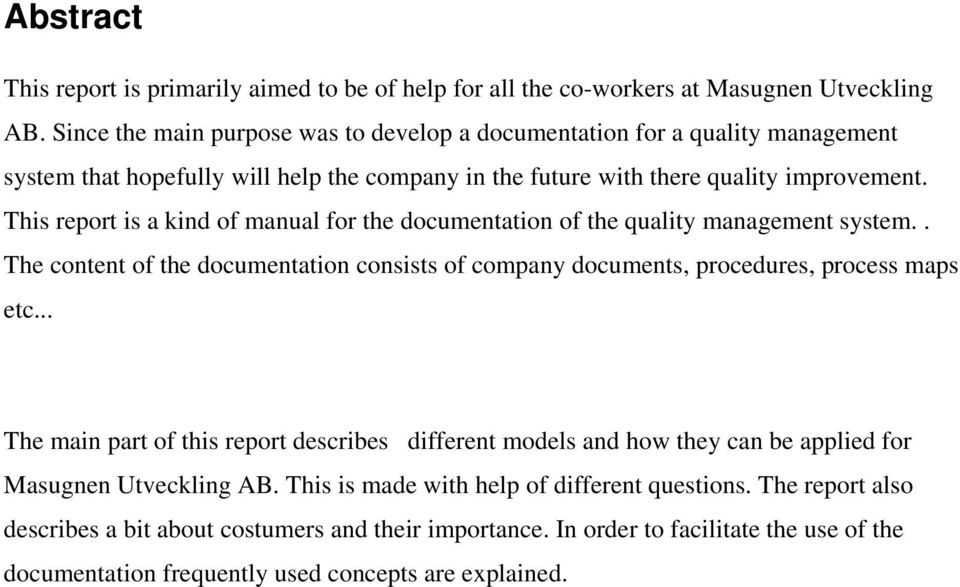 This report is a kind of manual for the documentation of the quality management system.. The content of the documentation consists of company documents, procedures, process maps etc.
