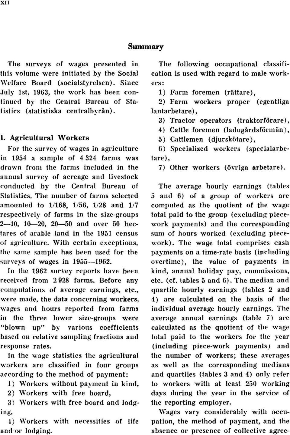 Agricultural Workers For th e surve y o f wage s i n agricultur e in 195 4 a sampl e o f 4 324 farm s wa s drawn fro m th e farm s include d i n th e annual surve y o f acreag e an d livestoc k