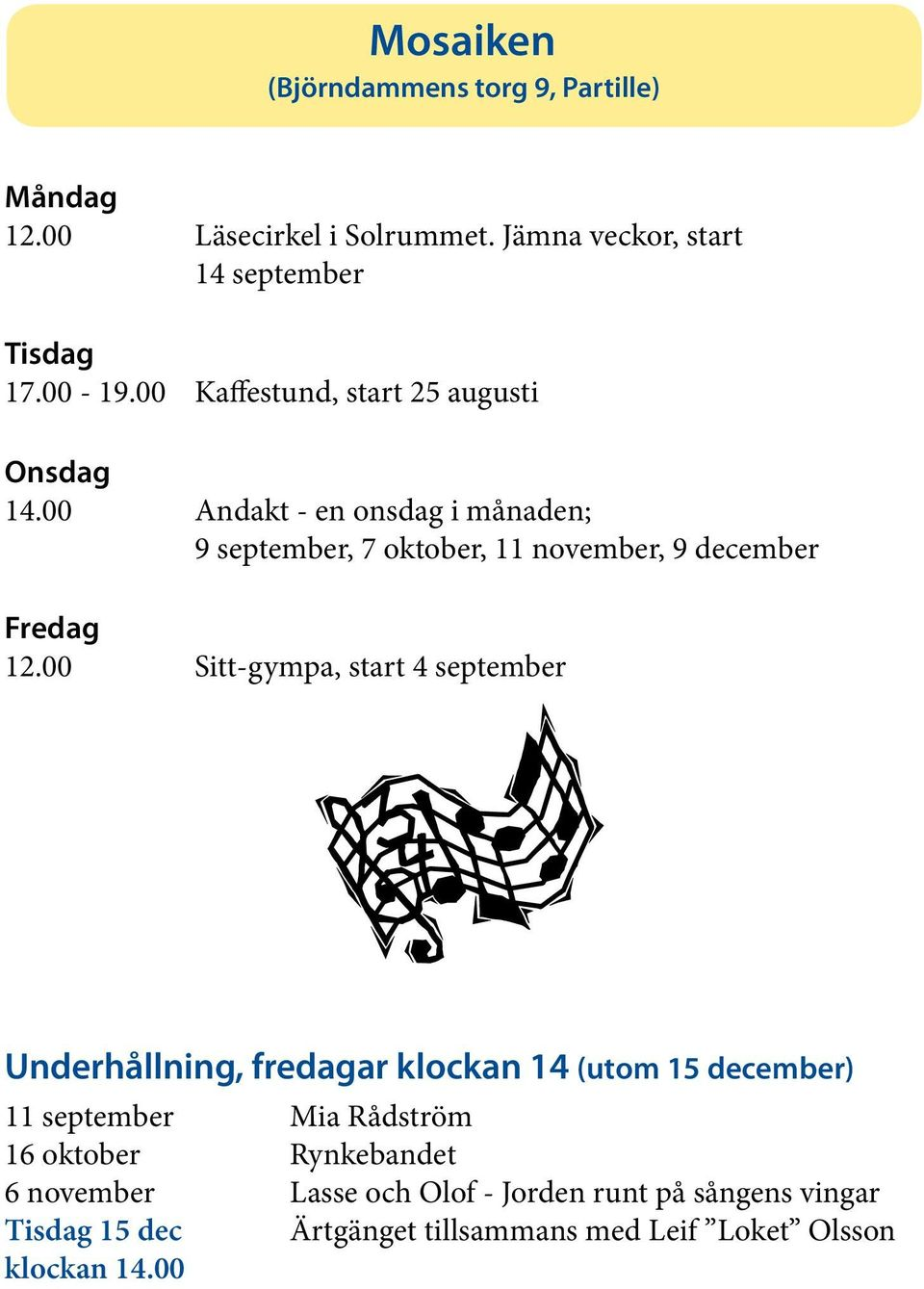 00 Andakt - en onsdag i månaden; 9 september, 7 oktober, 11 november, 9 december Fredag 12.