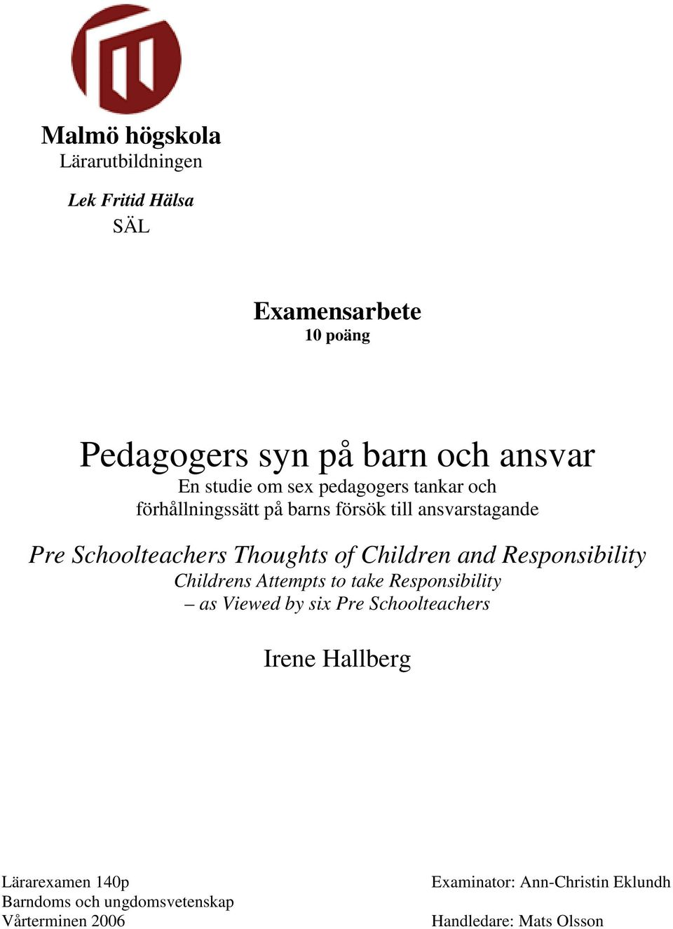 of Children and Responsibility Childrens Attempts to take Responsibility as Viewed by six Pre Schoolteachers Irene