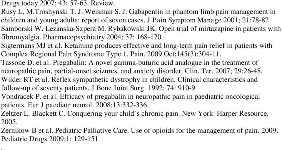 Ketamine produces effective and long-term pain relief in patients with Complex Regional Pain Syndrome Type 1. Pain. 2009 Oct;145(3):304-11. Tassone D. et al.