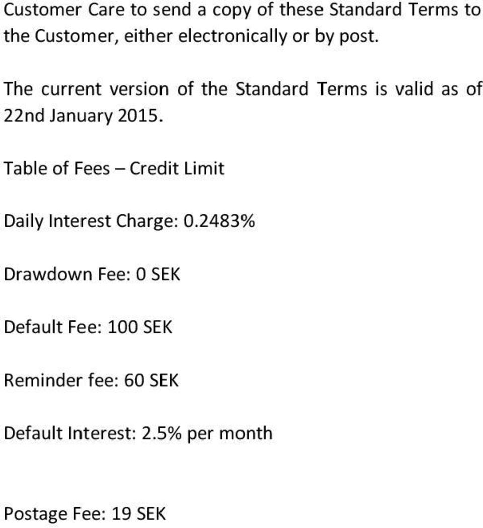 The current version of the Standard Terms is valid as of 22nd January 2015.
