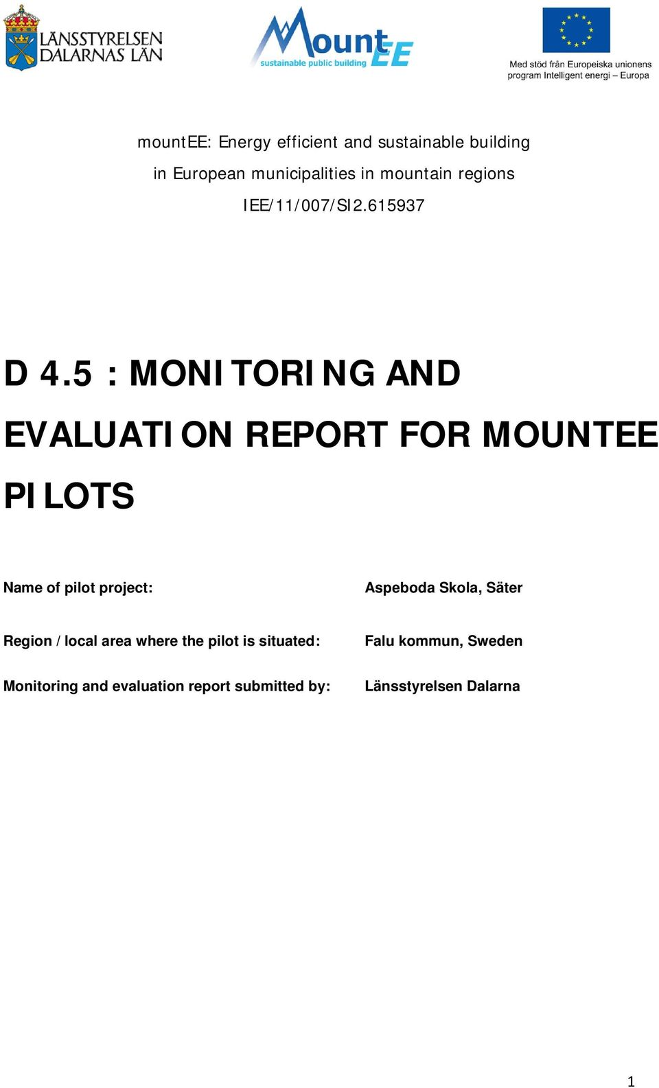 5 : MONITORING AND EVALUATION REPORT FOR MOUNTEE PILOTS Name of pilot project: Aspeboda
