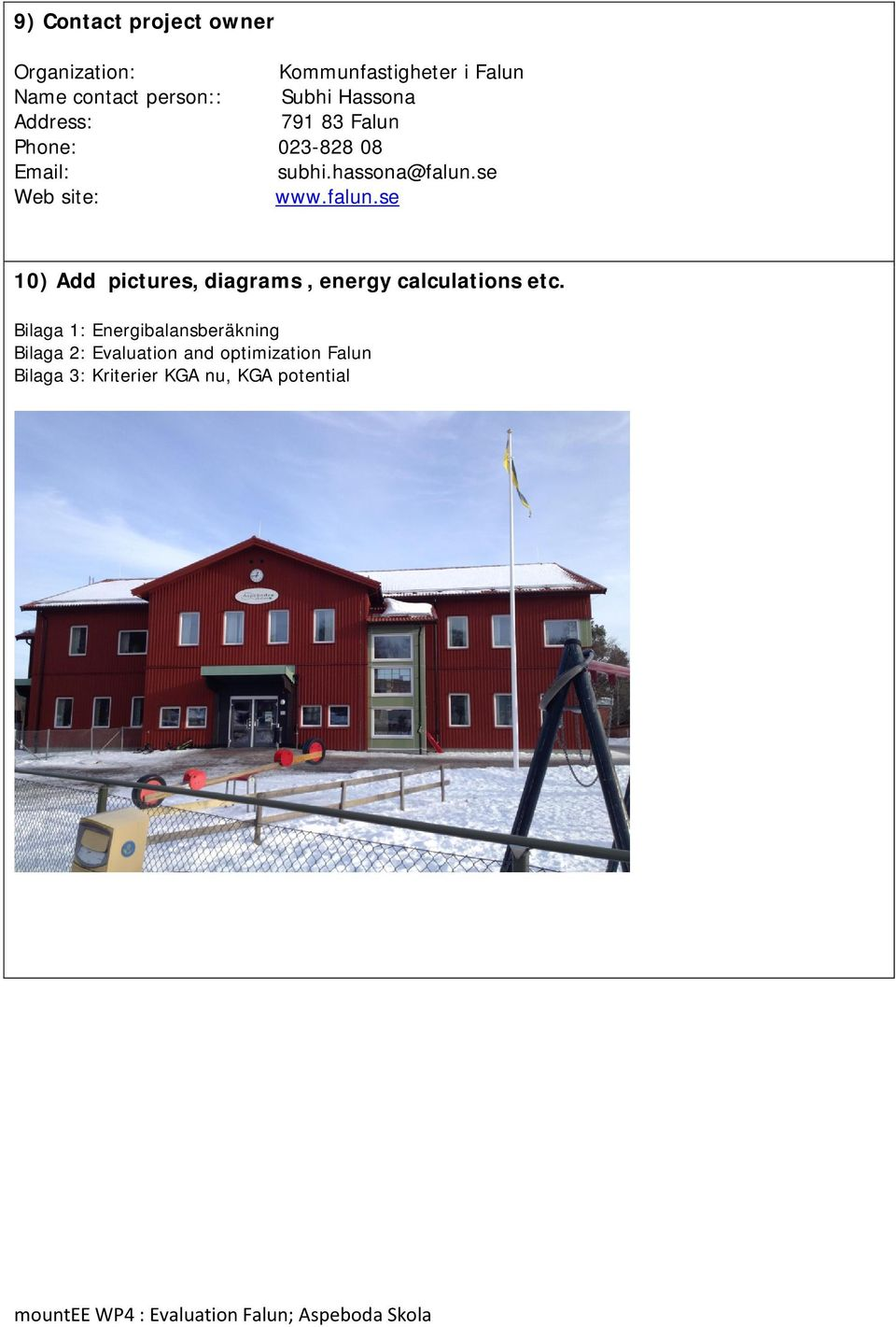 se Web site: www.falun.se 10) Add pictures, diagrams, energy calculations etc.