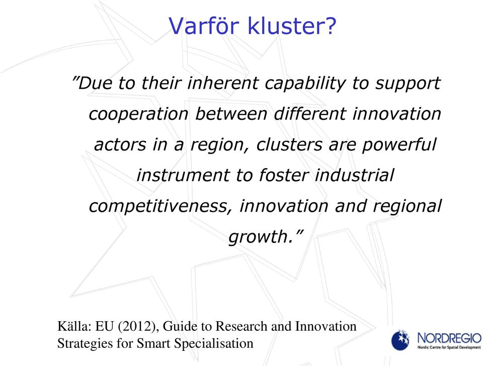 innovation actors in a region, clusters are powerful instrument to foster