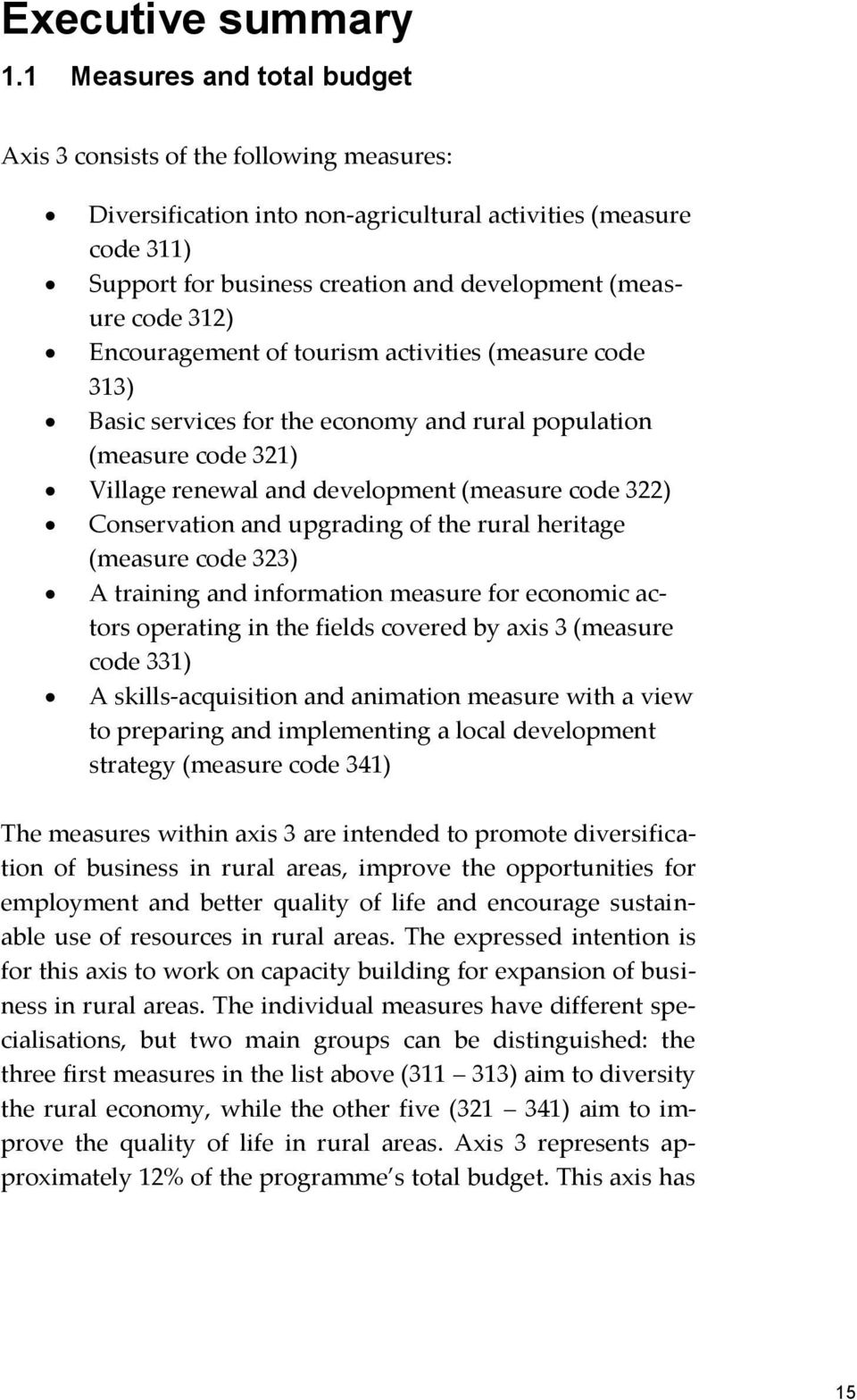 312) Encouragement of tourism activities (measure code 313) Basic services for the economy and rural population (measure code 321) Village renewal and development (measure code 322) Conservation and
