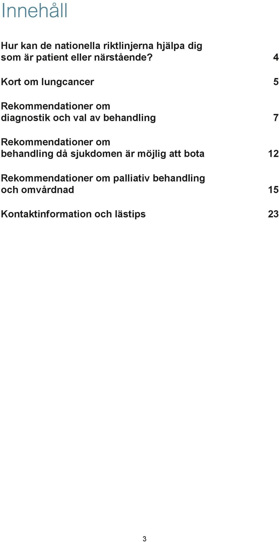 4 Kort om lungcancer 5 Rekommendationer om diagnostik och val av behandling 7