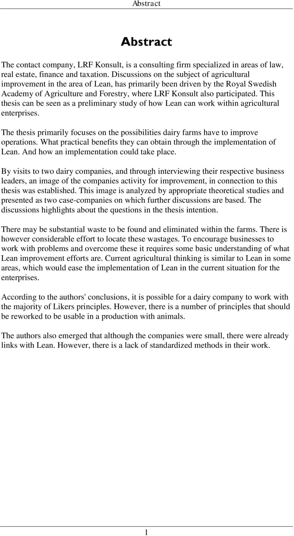 This thesis can be seen as a preliminary study of how Lean can work within agricultural enterprises. The thesis primarily focuses on the possibilities dairy farms have to improve operations.