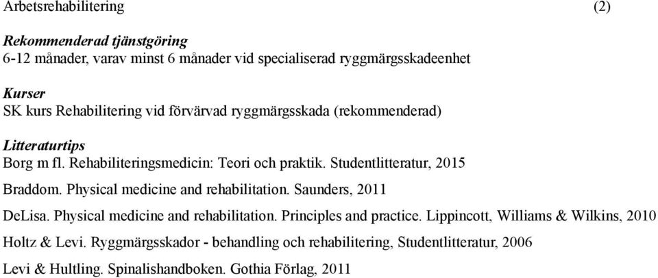 Physical medicine and rehabilitation. Saunders, 2011 DeLisa. Physical medicine and rehabilitation. Principles and practice.