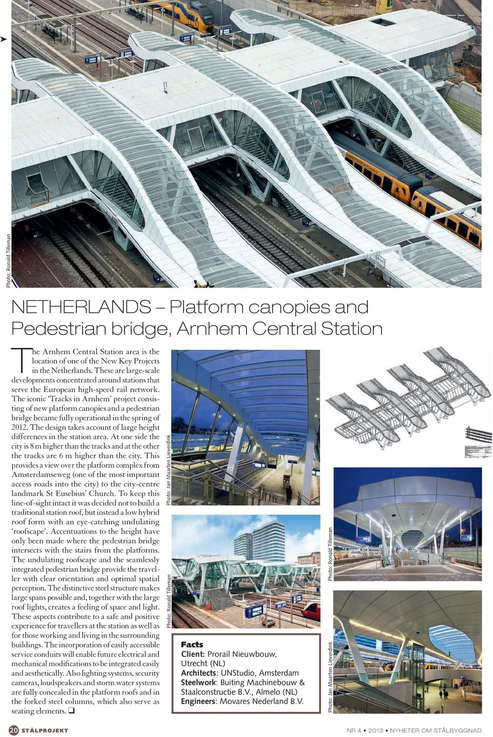 The iconic Tracks in Arnhem project consisting of new platform canopies and a pedestrian bridge became fully operational in the spring of 2012.