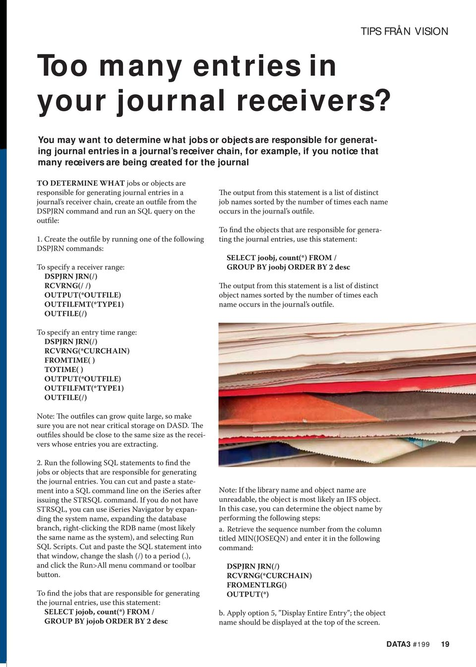 created for the journal TO DETERMINE WHAT jobs or objects are responsible for generating journal entries in a journal s receiver chain, create an outfile from the DSPJRN command and run an SQL query