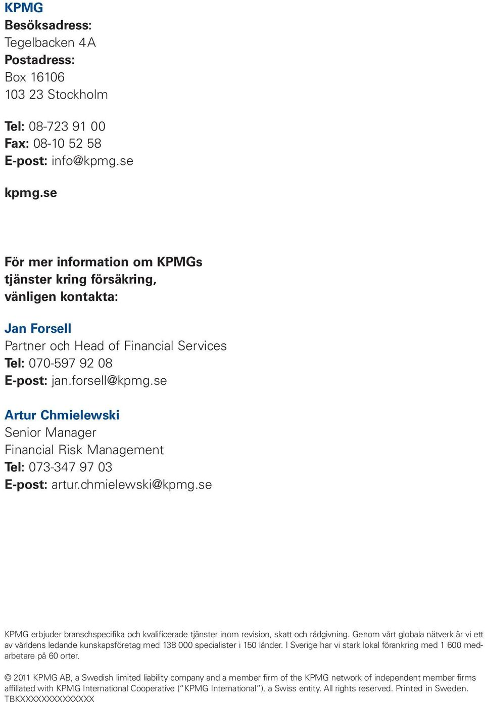 se Artur Chmielewski Senior Manager Financial Risk Management Tel: 073-347 97 03 E-post: artur.chmielewski@kpmg.