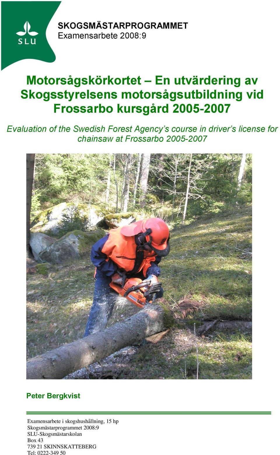 in driver s license for chainsaw at Frossarbo 2005-2007 Peter Bergkvist Examensarbete i