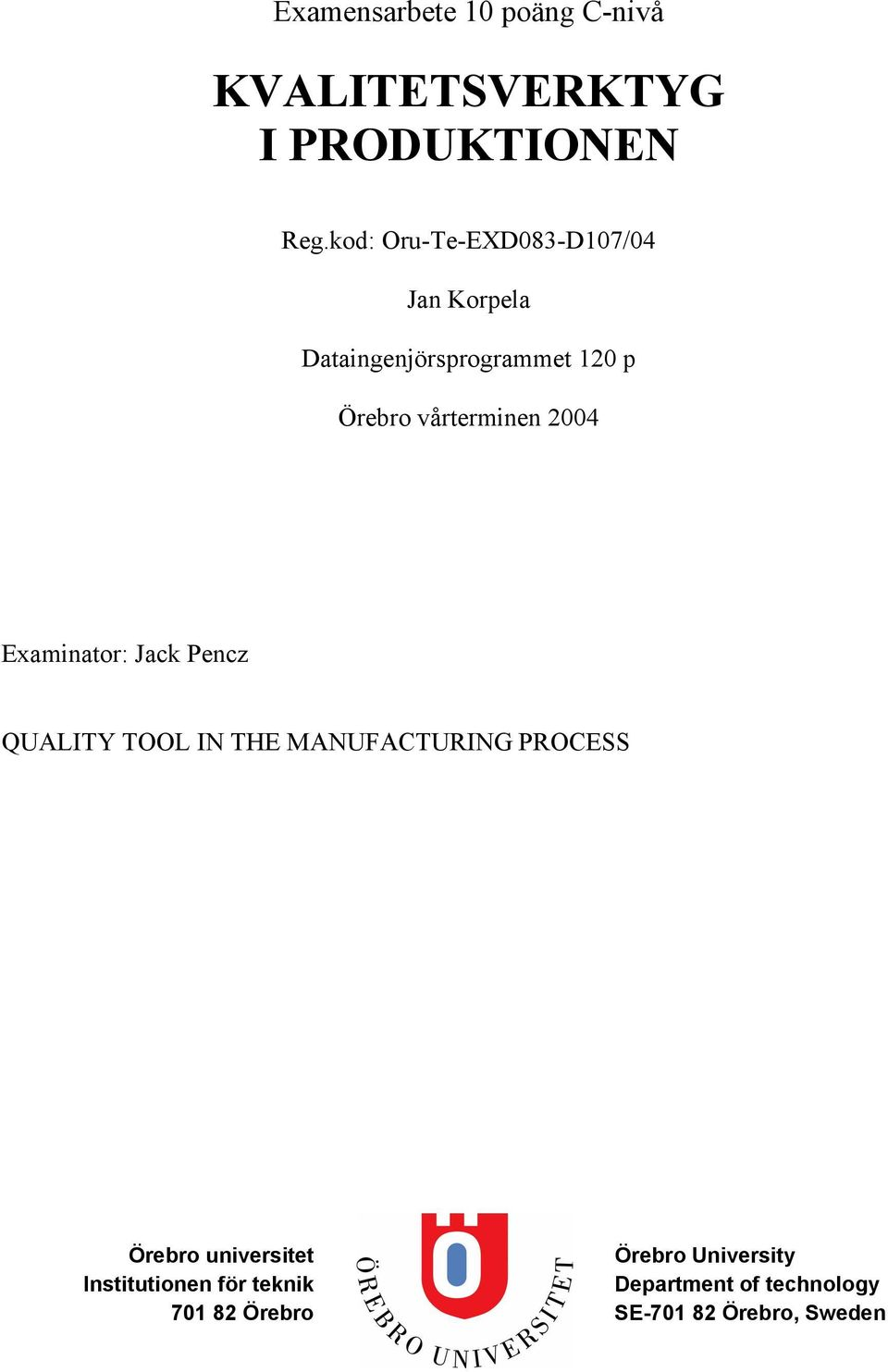 2004 Examinator: Jack Pencz QUALITY TOOL IN THE MANUFACTURING PROCESS Örebro