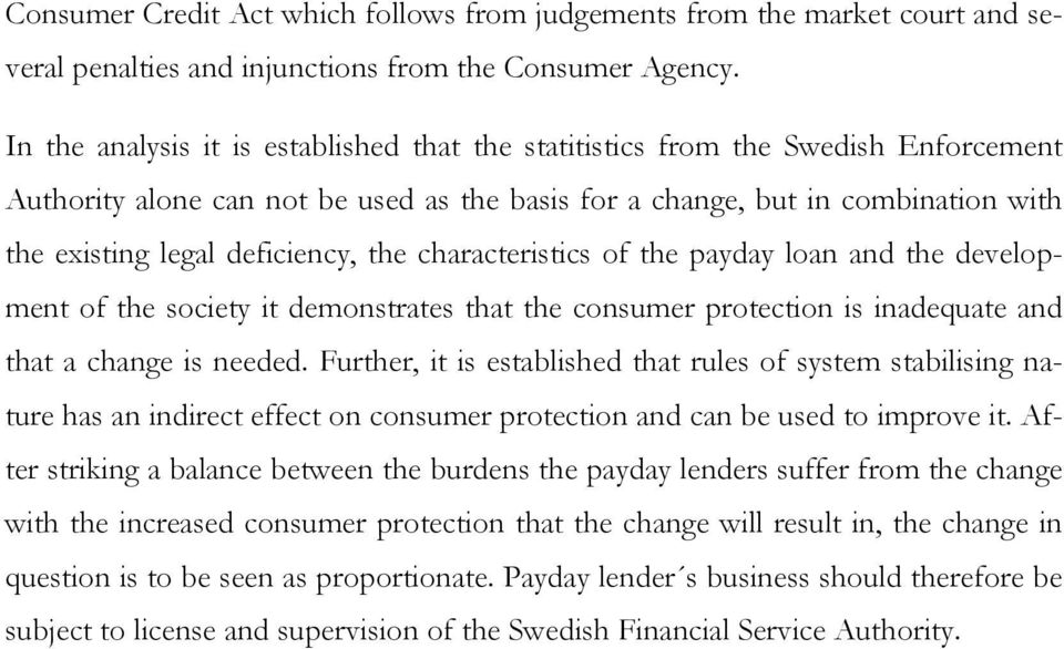 the characteristics of the payday loan and the development of the society it demonstrates that the consumer protection is inadequate and that a change is needed.