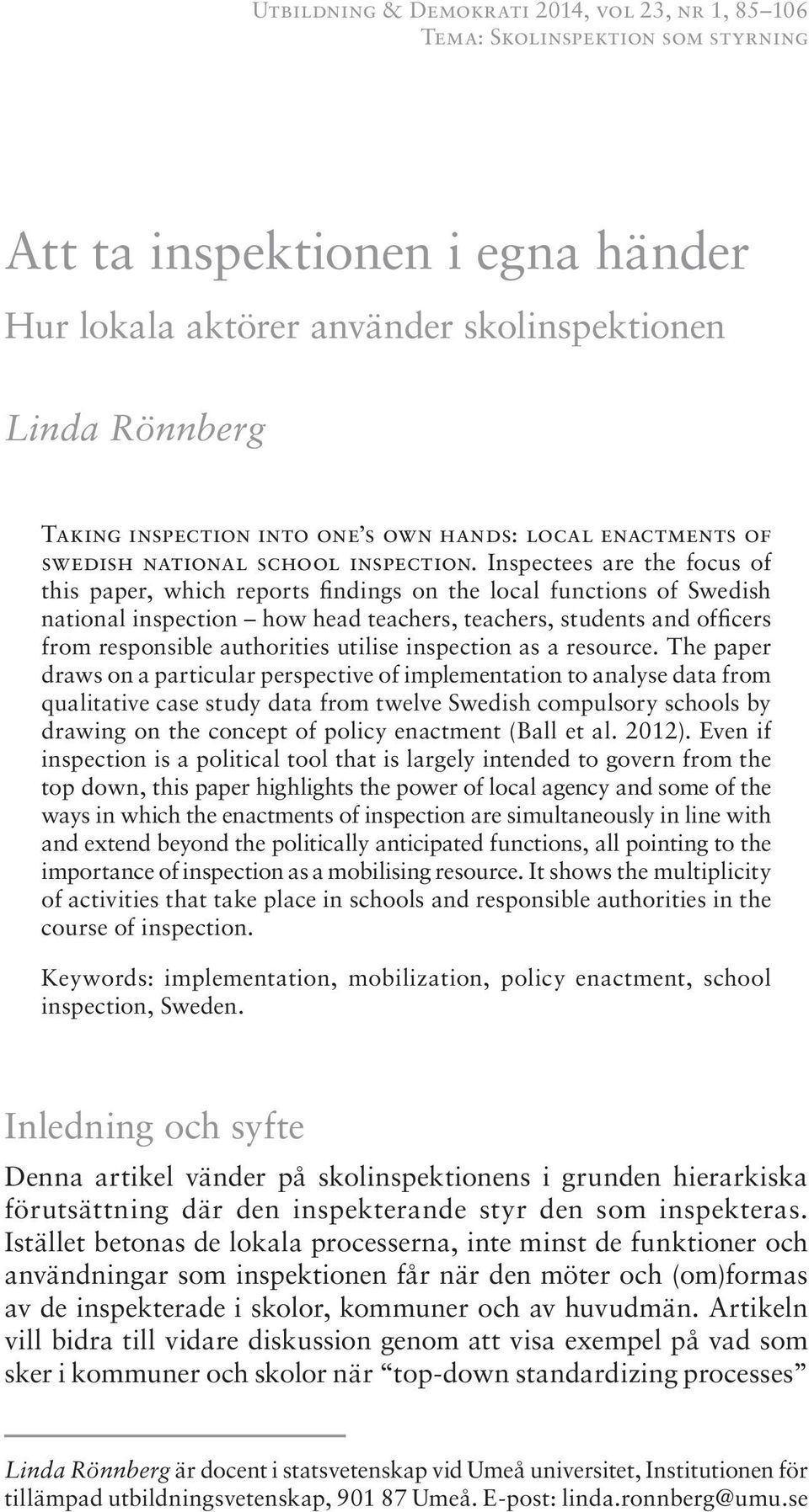 Inspectees are the focus of this paper, which reports findings on the local functions of Swedish national inspection how head teachers, teachers, students and officers from responsible authorities