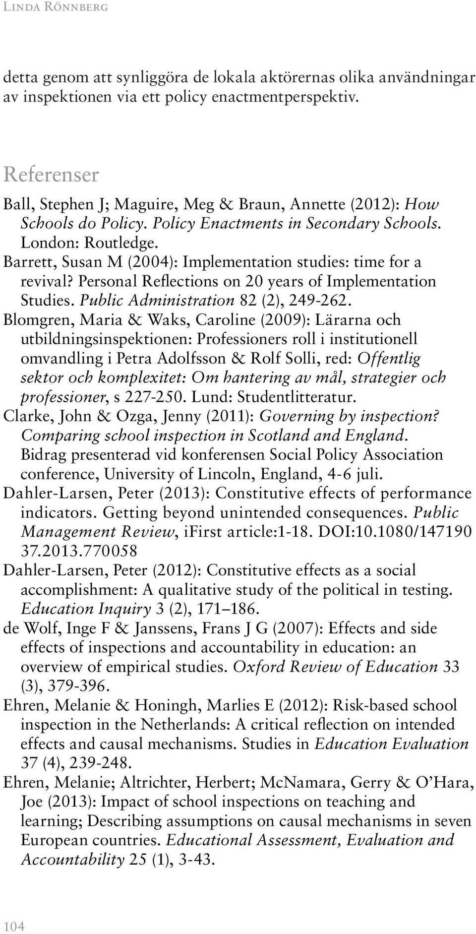 Barrett, Susan M (2004): Implementation studies: time for a revival? Personal Reflections on 20 years of Implementation Studies. Public Administration 82 (2), 249-262.