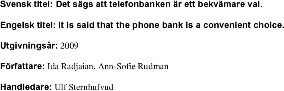 Engelsk titel: It is said that the phone bank is a