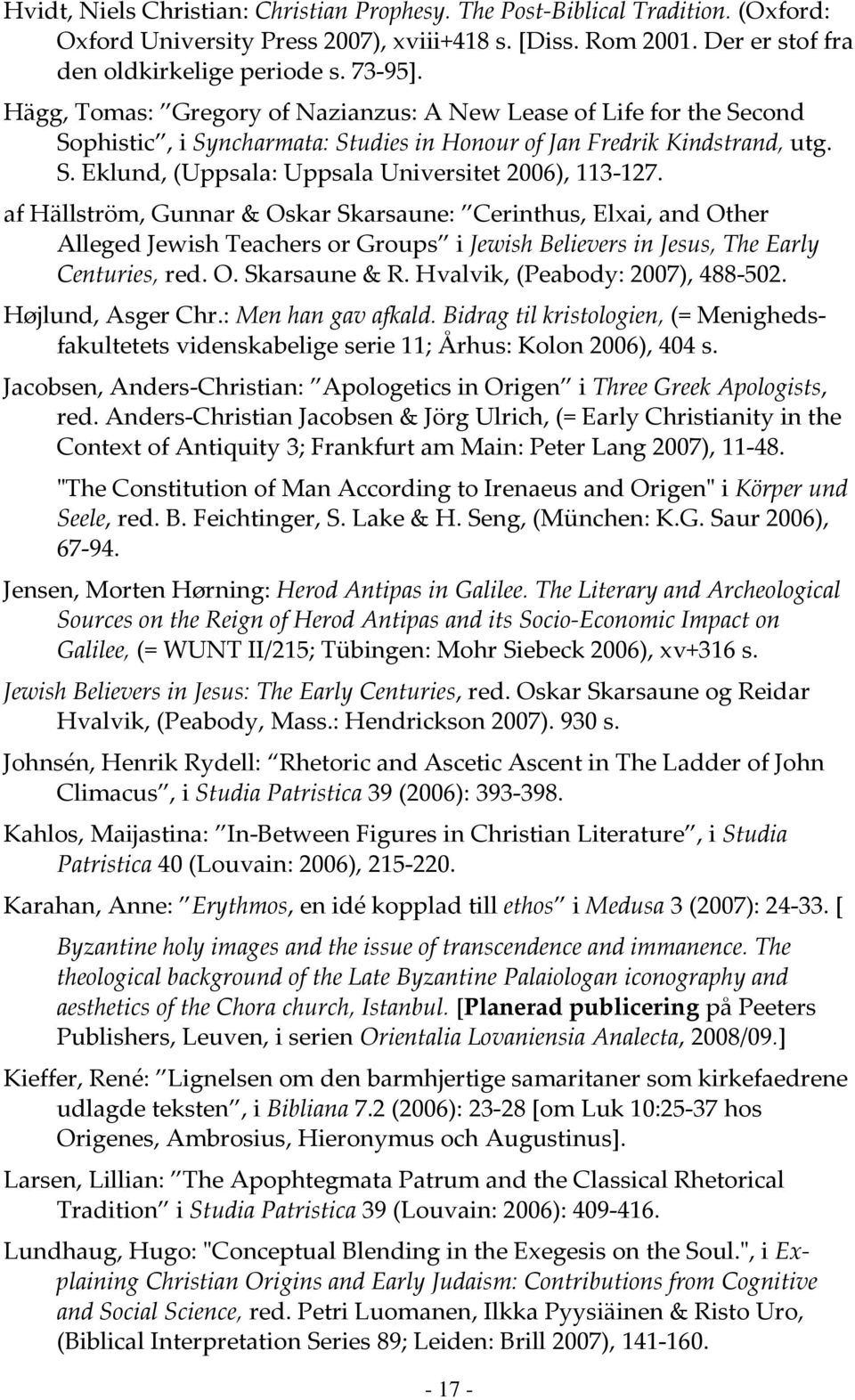 af Hällström, Gunnar & Oskar Skarsaune: Cerinthus, Elxai, and Other Alleged Jewish Teachers or Groups i Jewish Believers in Jesus, The Early Centuries, red. O. Skarsaune & R.