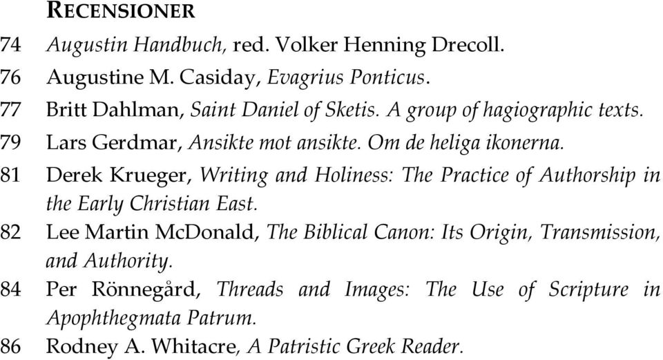 81 Derek Krueger, Writing and Holiness: The Practice of Authorship in the Early Christian East.