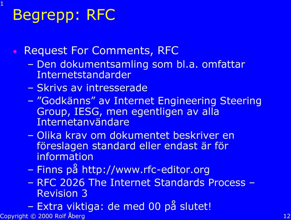 omfattar Internetstandarder Skrivs av intresserade Godkänns av Internet Engineering Steering Group, IESG,