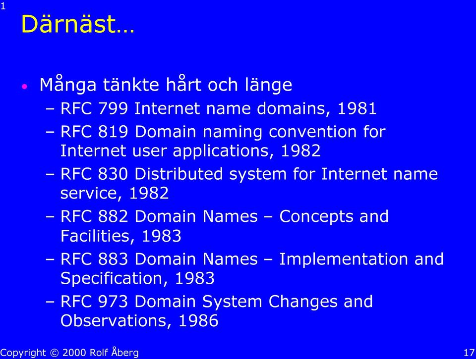 Internet name service, 1982 RFC 882 Domain Names Concepts and Facilities, 1983 RFC 883