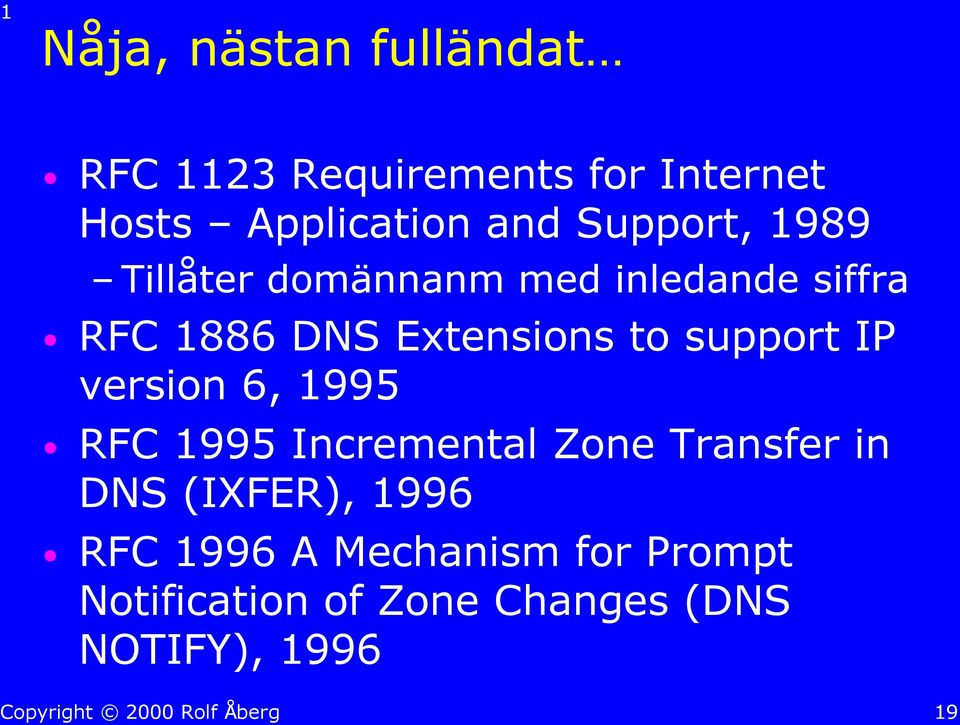 support IP version 6, 1995 RFC 1995 Incremental Zone Transfer in DNS (IXFER),
