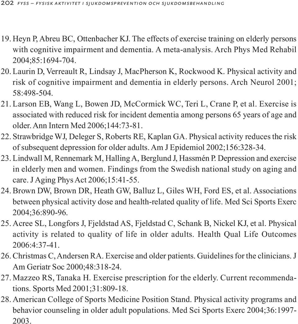 Physical activity and risk of cognitive impairment and dementia in elderly persons. Arch Neurol 2001; 58:498-504. 21. Larson EB, Wang L, Bowen JD, McCormick WC, Teri L, Crane P, et al.