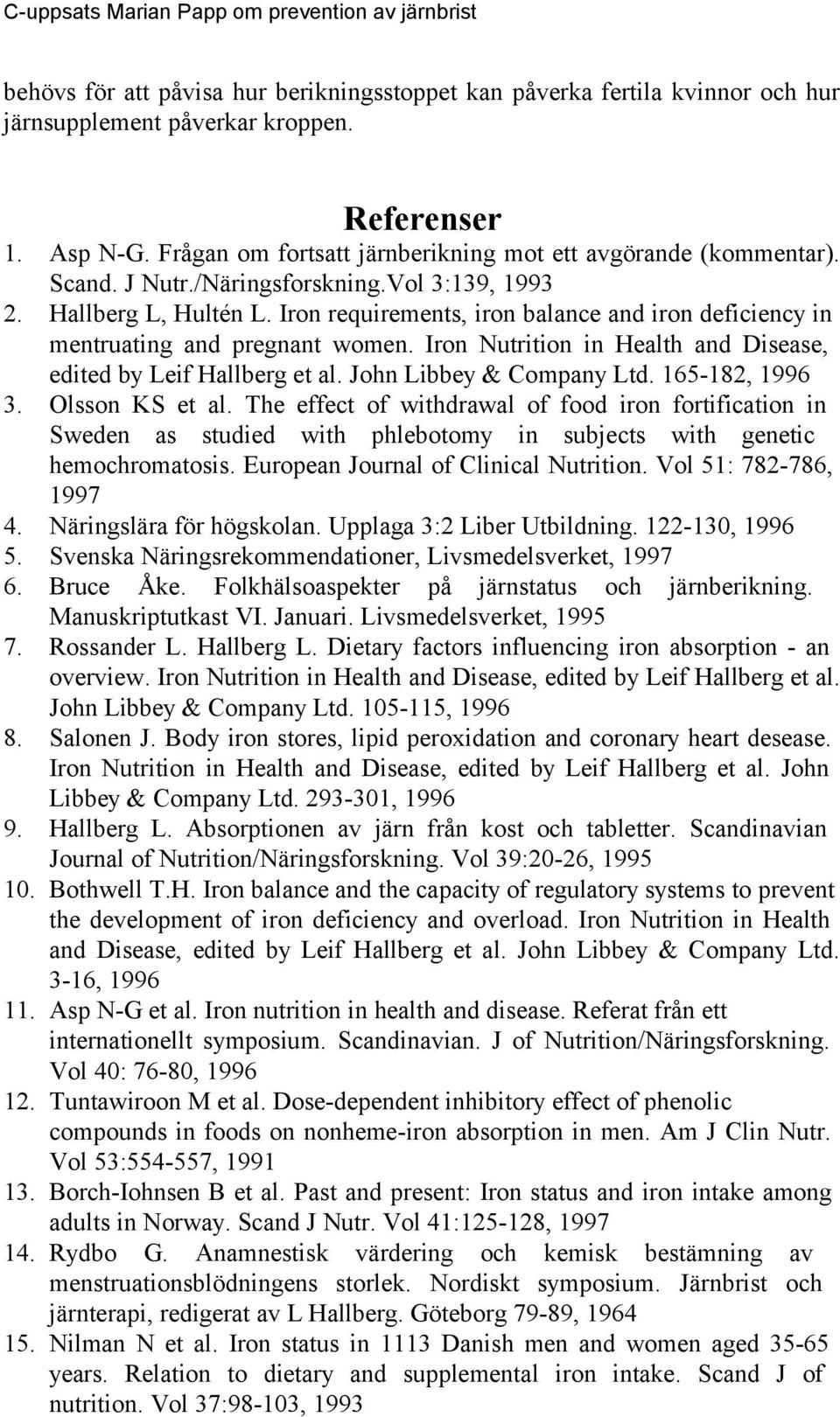 Iron Nutrition in Health and Disease, edited by Leif Hallberg et al. John Libbey & Company Ltd. 165-182, 1996 3. Olsson KS et al.