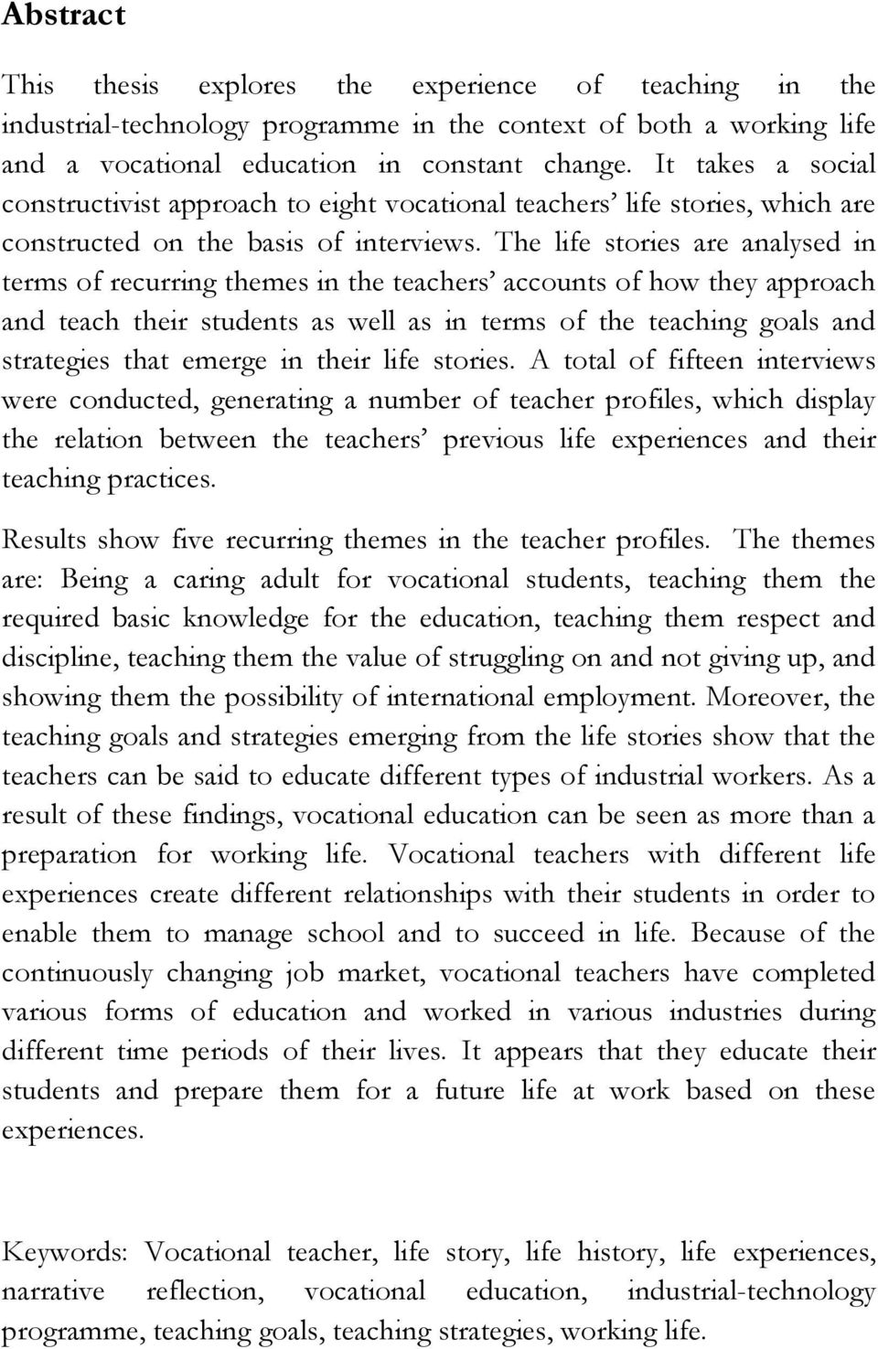 The life stories are analysed in terms of recurring themes in the teachers accounts of how they approach and teach their students as well as in terms of the teaching goals and strategies that emerge