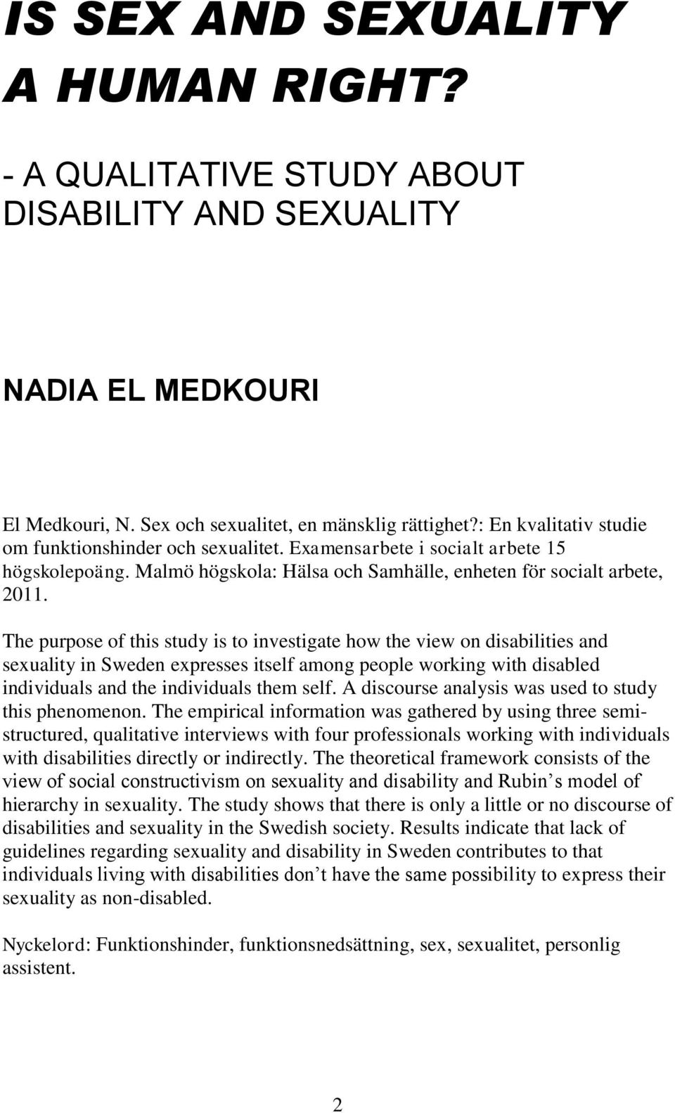 The purpose of this study is to investigate how the view on disabilities and sexuality in Sweden expresses itself among people working with disabled individuals and the individuals them self.