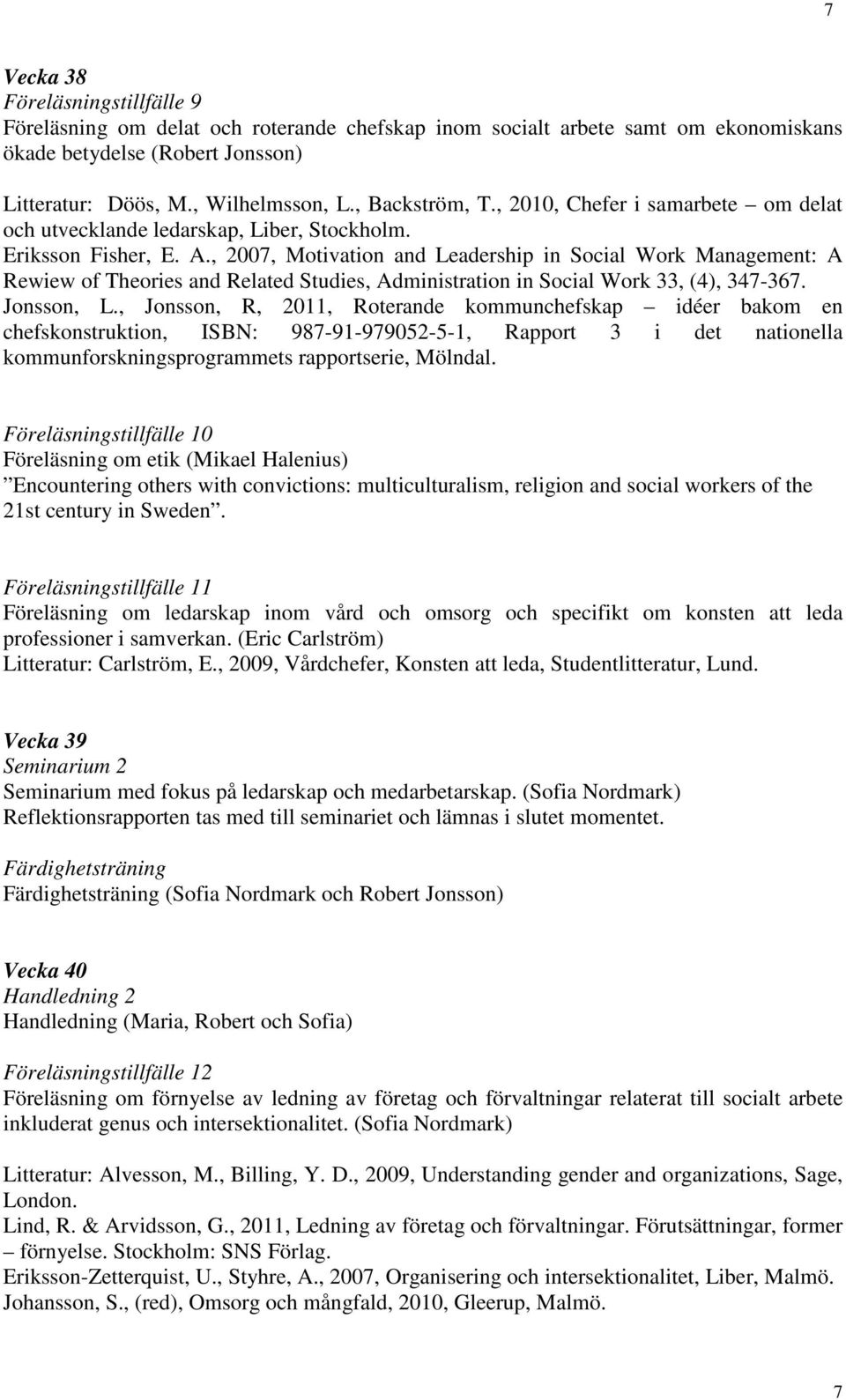 , 2007, Motivation and Leadership in Social Work Management: A Rewiew of Theories and Related Studies, Administration in Social Work 33, (4), 347-367. Jonsson, L.