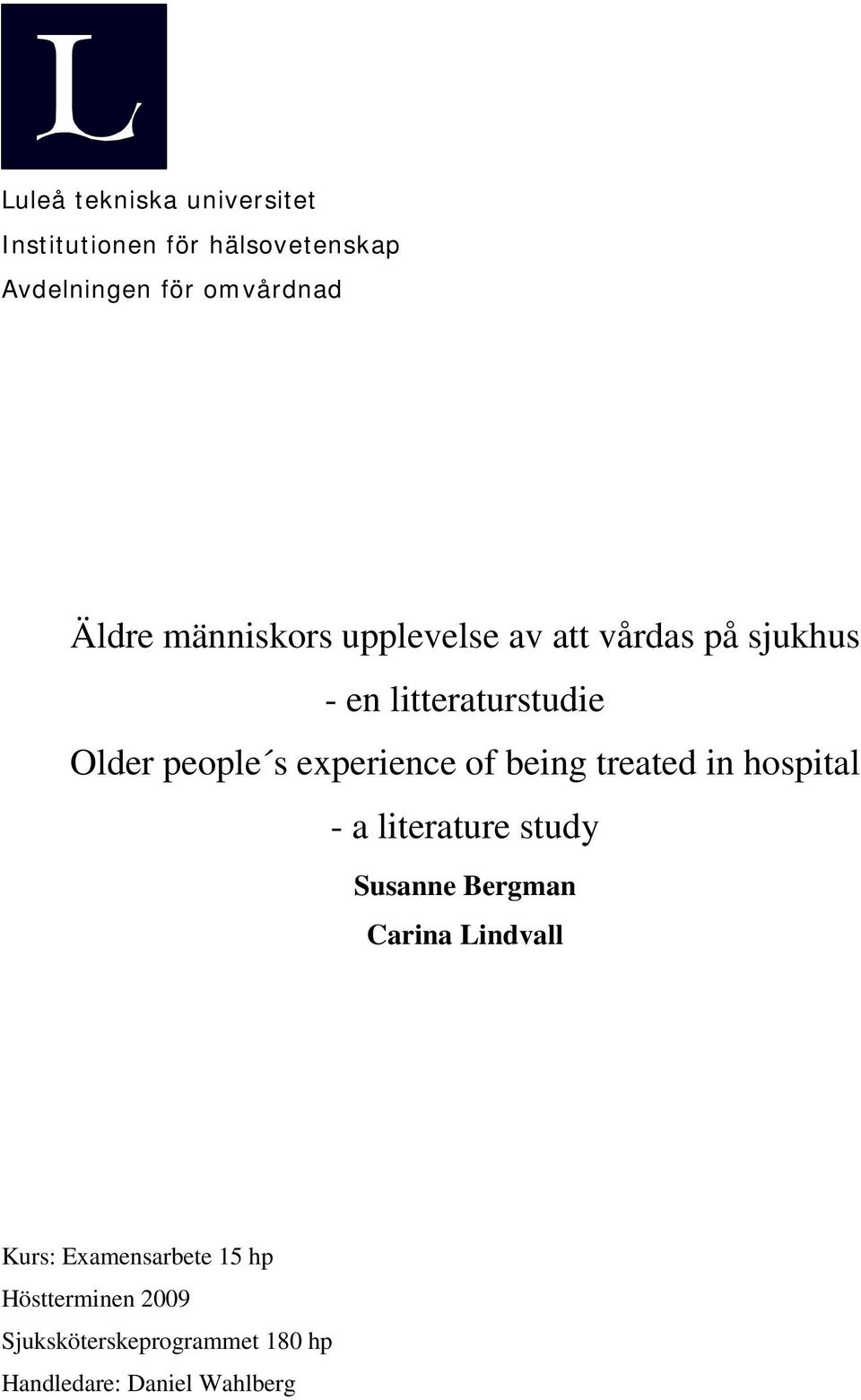 experience of being treated in hospital - a literature study Susanne Bergman Carina Lindvall