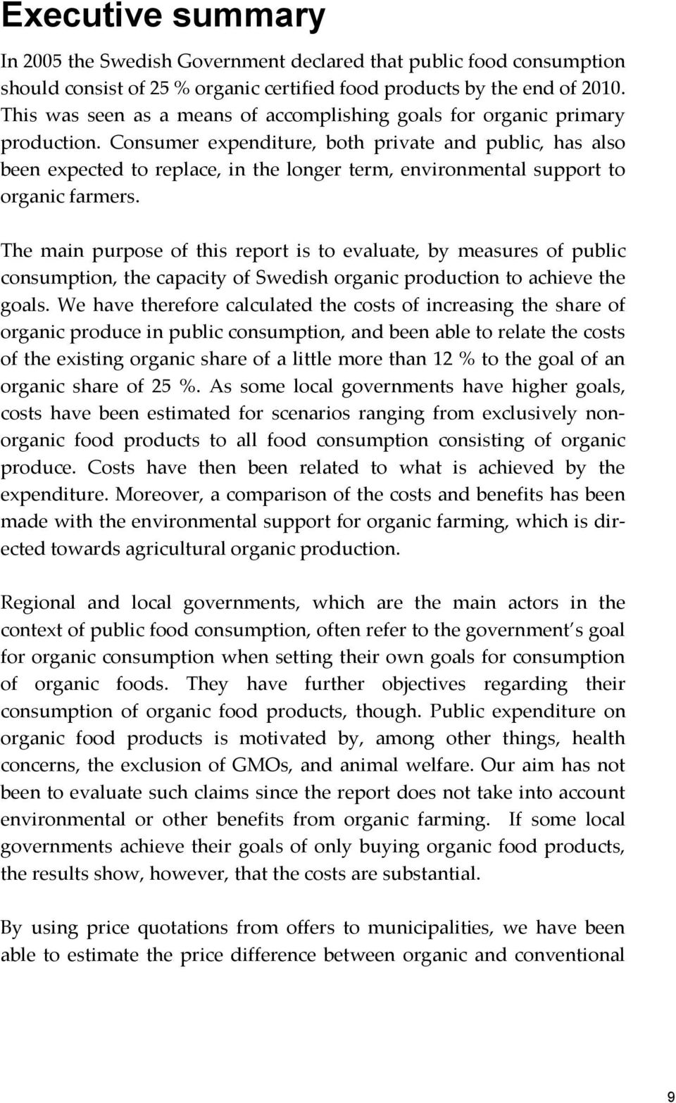 Consumer expenditure, both private and public, has also been expected to replace, in the longer term, environmental support to organic farmers.