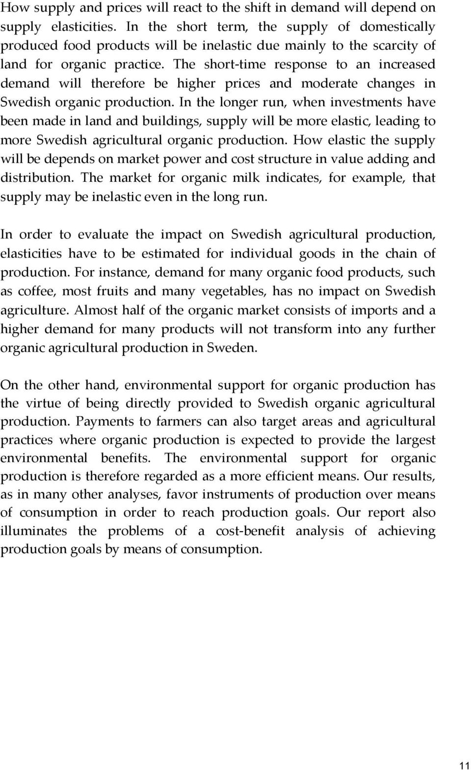 The short-time response to an increased demand will therefore be higher prices and moderate changes in Swedish organic production.