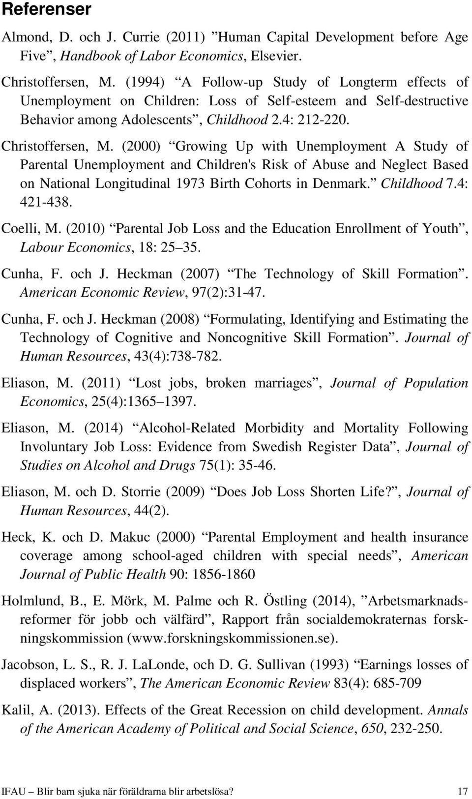 (2000) Growing Up with Unemployment A Study of Parental Unemployment and Children's Risk of Abuse and Neglect Based on National Longitudinal 1973 Birth Cohorts in Denmark. Childhood 7.4: 421-438.