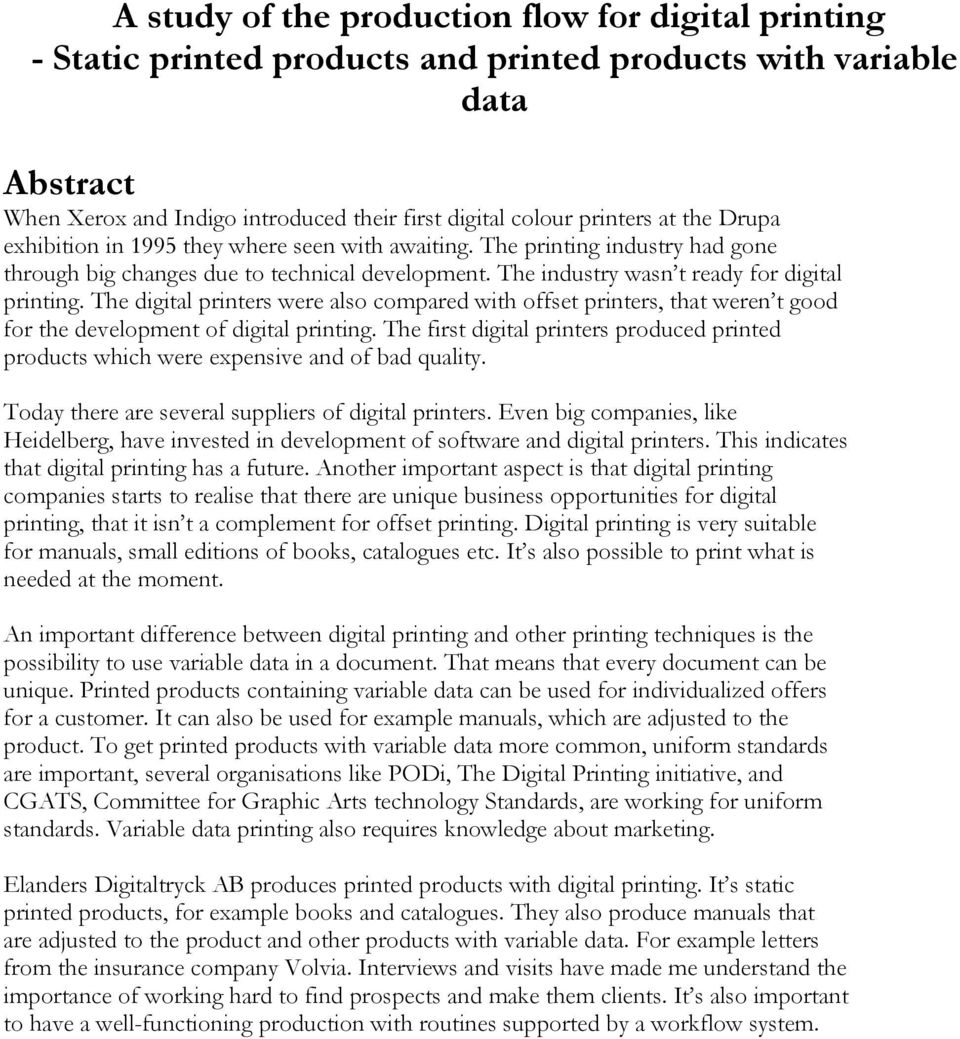 The digital printers were also compared with offset printers, that weren t good for the development of digital printing.