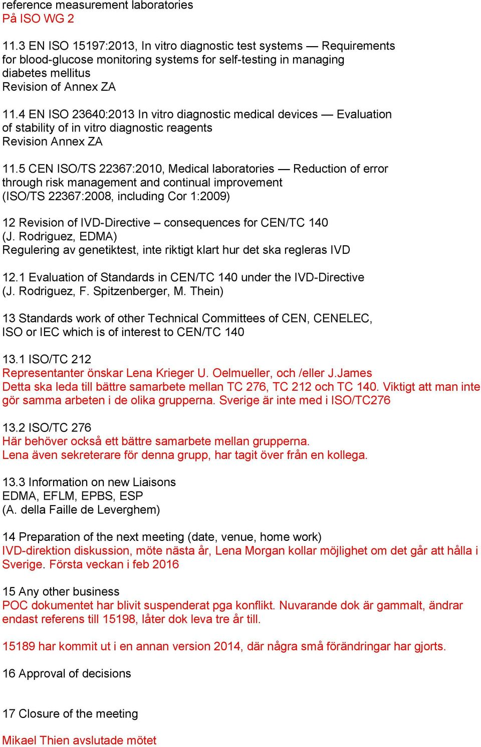 4 EN ISO 23640:2013 In vitro diagnostic medical devices Evaluation of stability of in vitro diagnostic reagents Revision Annex ZA 11.