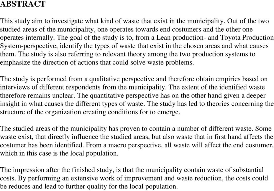 The goal of the study is to, from a Lean production- and Toyota Production System-perspective, identify the types of waste that exist in the chosen areas and what causes them.