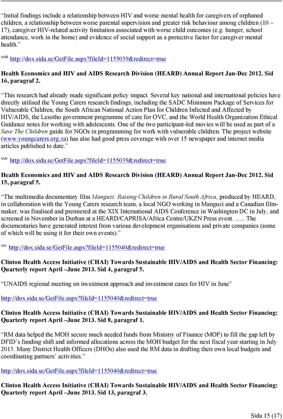 xxiii http://dox.sida.se/getfile.aspx?fileid=1155039&redirect=true Health Economics and HIV and AIDS Research Division (HEARD) Annual Report Jan-Dec 2012. Sid 16, paragraf 2.