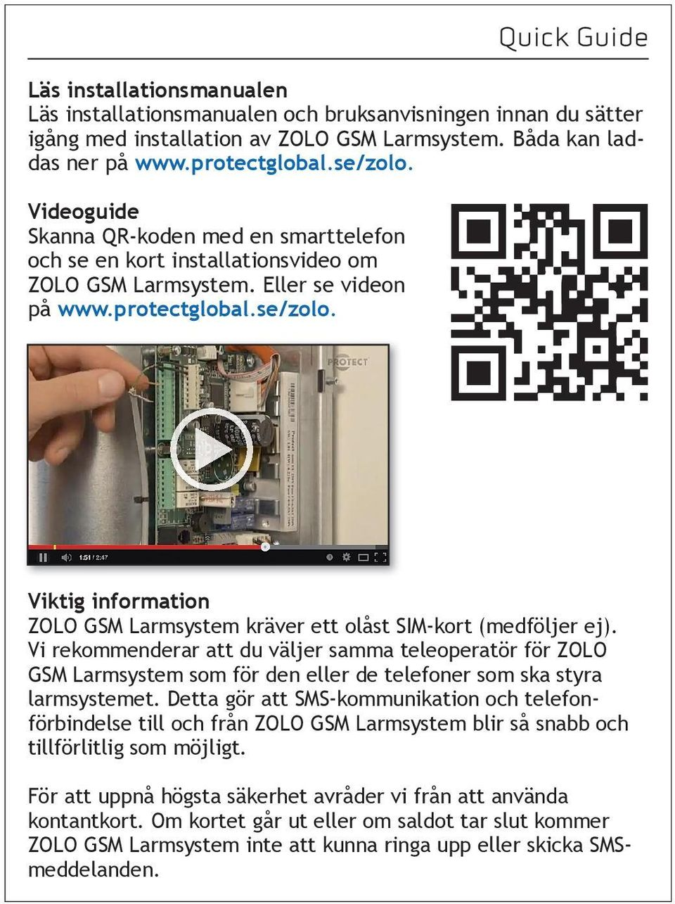 Quick Guide PROTECT ZOLO Installation Vi https://www.youtube.com/watch?v=6g5mrj0l http://kaywa.me/0dys0 Download the Kaywa QR Code Reader (App Store &Android Market) and scan your code!