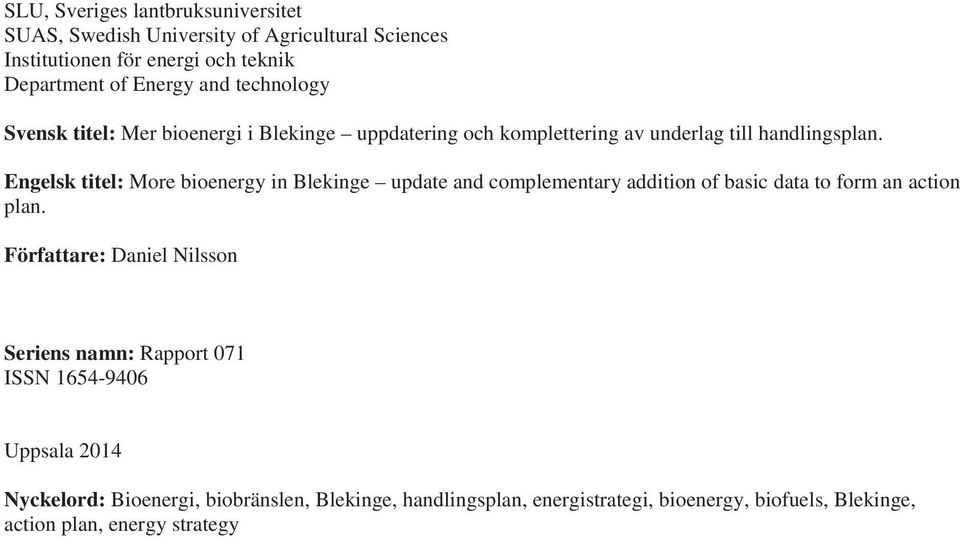 Engelsk titel: More bioenergy in Blekinge update and complementary addition of basic data to form an action plan.