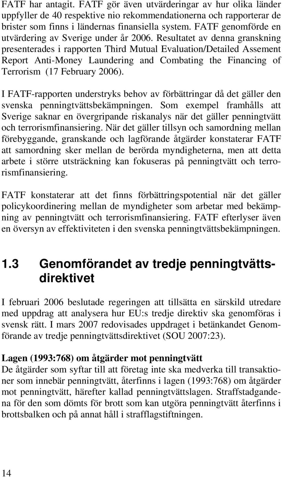 Resultatet av denna granskning presenterades i rapporten Third Mutual Evaluation/Detailed Assement Report Anti-Money Laundering and Combating the Financing of Terrorism (17 February 2006).