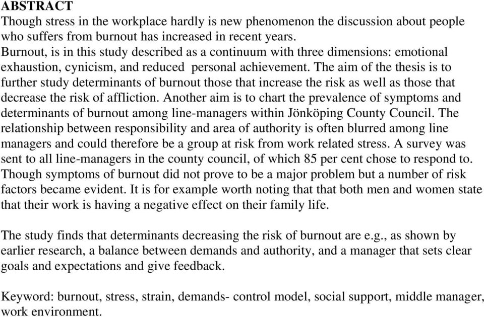 The aim of the thesis is to further study determinants of burnout those that increase the risk as well as those that decrease the risk of affliction.