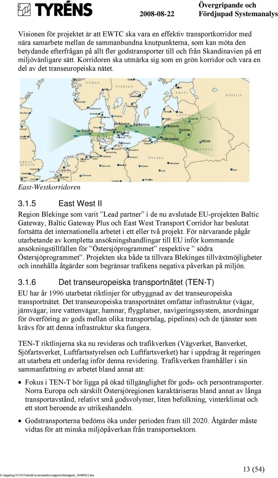 5 East West II Region Blekinge som varit Lead partner i de nu avslutade EU-projekten Baltic Gateway, Baltic Gateway Plus och East West Transport Corridor har beslutat fortsätta det internationella