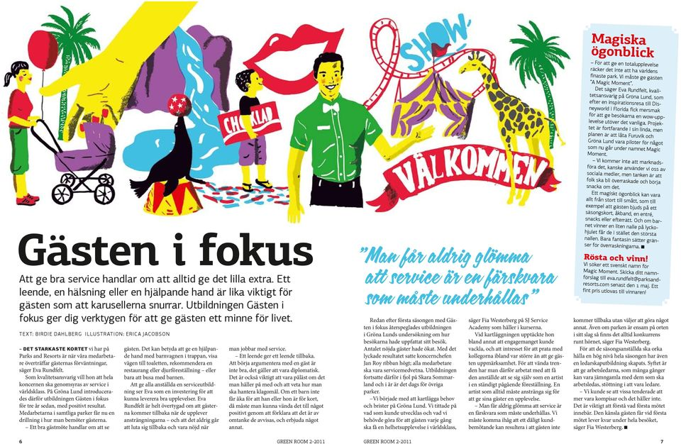 Text: birdie dahlberg illustration: erica jacobson Det starkaste kortet vi har på Parks and Resorts är när våra medarbetare överträffar gästernas förväntningar, säger Eva Rundfelt.