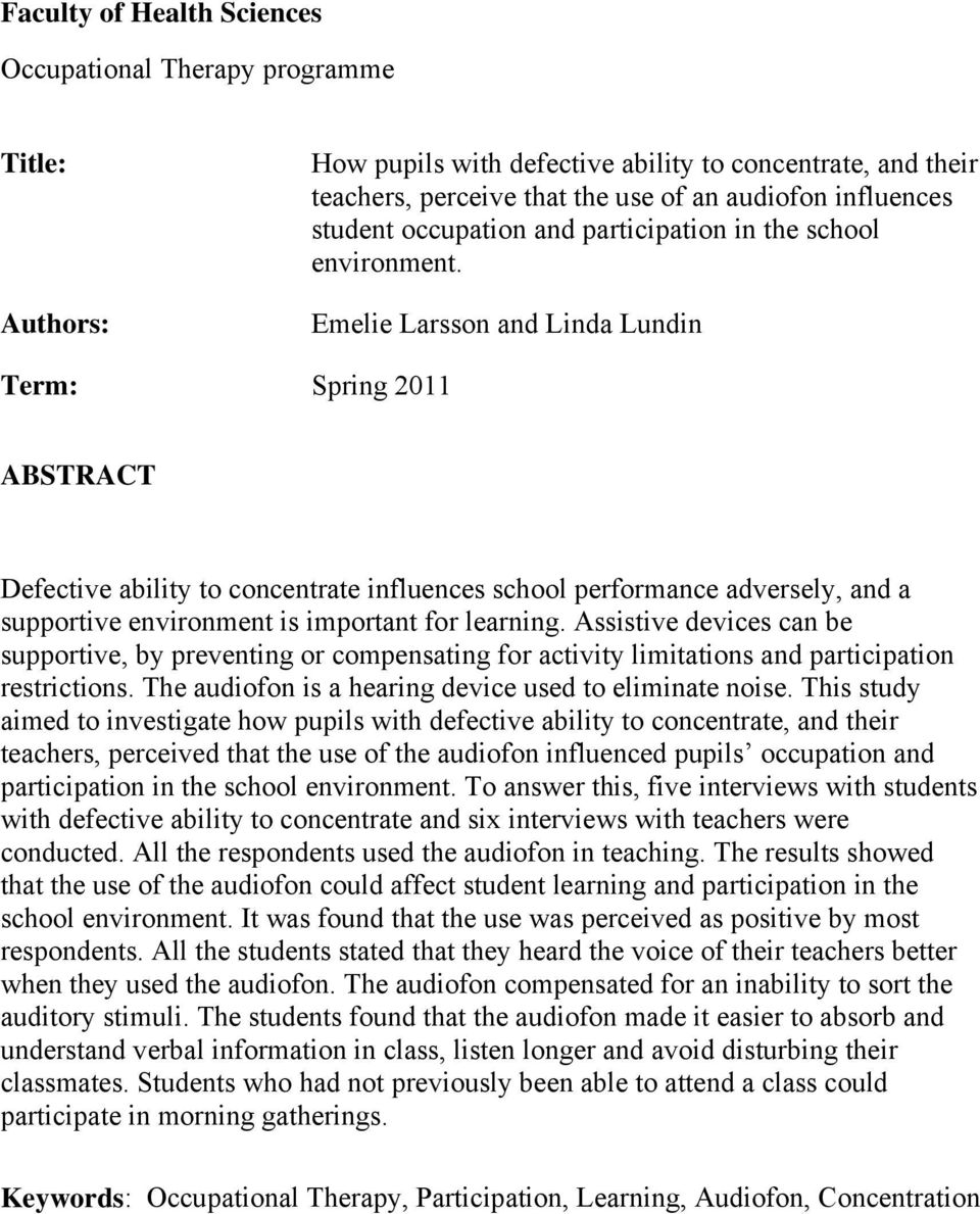 Emelie Larsson and Linda Lundin Term: Spring 2011 ABSTRACT Defective ability to concentrate influences school performance adversely, and a supportive environment is important for learning.