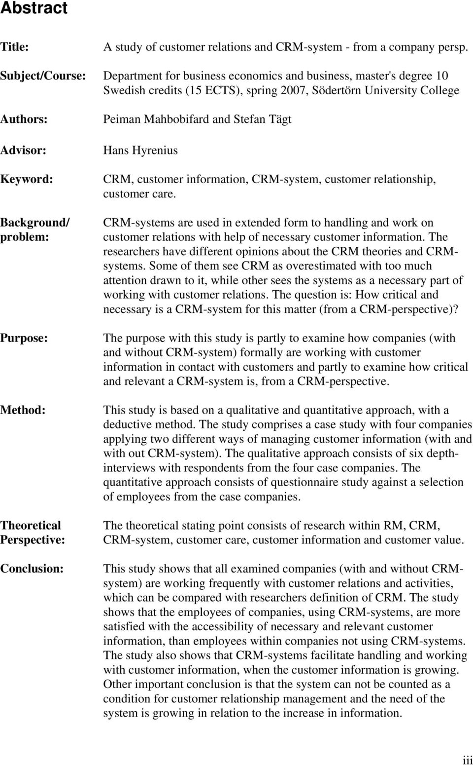 Purpose: Method: Theoretical Perspective: Conclusion: Peiman Mahbobifard and Stefan Tägt Hans Hyrenius CRM, customer information, CRM-system, customer relationship, customer care.